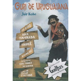 Guri De Uruguaiana - Jair Kobe - Inclui O Clip The Guritles