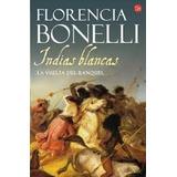 Indias Blancas Ii La Vuelta Del Ranquel - Florencia Bonelli