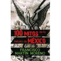 Libro: 100 Mitos De La Historia De México - F. Martín M- Pdf