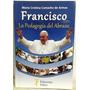 Francisco La Pedagogia Del Abrazo - Libro Del Papa Argentino