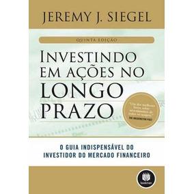 Investindo Em Acoes No Longo Prazo - Jeremy Siegel
