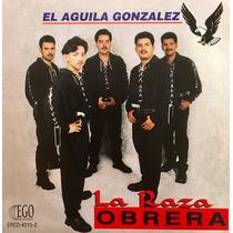 Cd La Raza Obrera El Aguila Gonzalez