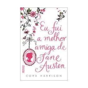 Eu Fui A Melhor Amiga De Jane Austen - Rocco