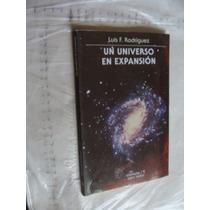 Libro Un Universo En Expansion , Luis F. Rodriguez , Año 20