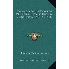 Libro Catalogo De Los Cuadros Del Real Museo De Pintura Y Es
