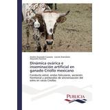 Dinamica Ovarica E Inseminacion Artificial En Ganado Crioll