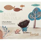 Libro - Un Mar Para Emilia - Liliana Bodoc / Vicky Malamud