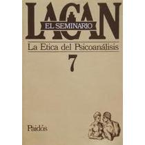 El Seminario 7 Ética Del Psicoanálisis / Lacan (envíos)