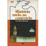 Livro Historia Meio Ao Contrario De Ana Maria Machado