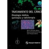 Tratamiento Del Cancer: Oncologia Medica, Quirurgica Y Radi