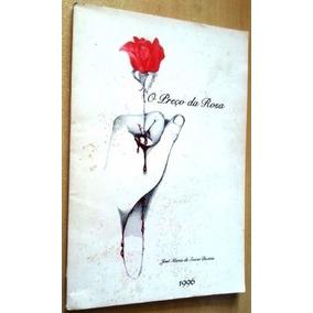 Livro O Preço Da Rosa . José Maria De Souza Dantas