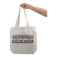 Tote Bag  Don't You Like Being In Love?