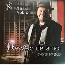 Cd Jorge Muñiz Desvelo De Amor Serenata Vol 2 Usado