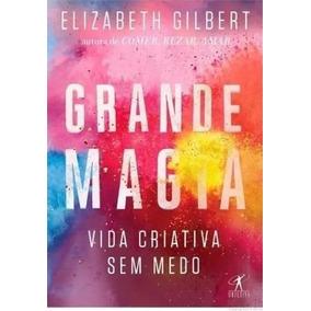 A Grande Magia - Elizabeth Gilbert -------- Novo Lacrado