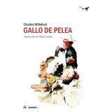 Gallo De Pelea. Willeford, Charles- Villa Crespo