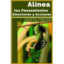 Alinea Tus Pensamientos, Emociones Y Acciones (libro)