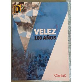 Libro 100 Años Del Club Vélez Sarsfield