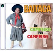 Cd - Baitaca - De Campeiro Pra Campeiro