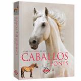 Caballos Y Ponis - Atlas Ilustrado - Lexus