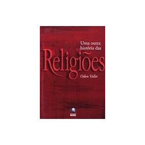 Livro Uma Outra História Das Religiões Odon Vallet