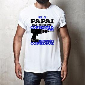 Camiseta Se O Papai Não Consertar, Ninguém Conserta!
