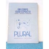 Livro Um Corpo (sub) Exposto - Isabel Mendes (fotos Reais)