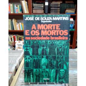 A Morte E Os Mortos Jose De Souza Martins