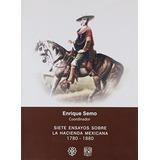 Libro Siete Ensayos Sobre La Hacienda Mexicana 1780-1880
