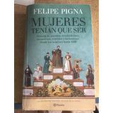 Libro Felipe Pigna Mujeres Tenían Que Ser
