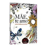 Mãe, Te Amo Com Todas As Cores Livro De Colorir Para As Mães
