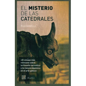 El Misterio De Las Catedrales. Fulcanelli.