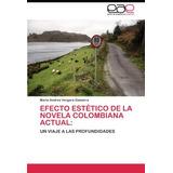 Efecto Estético De La Novela Colombiana Actual: Envío Gratis