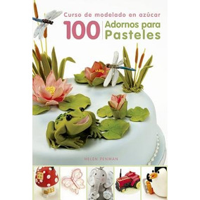 100 Adornos Para Pasteles: Curso De Modelado En Envío Gratis