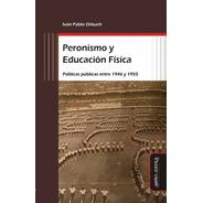 Peronismo Y Educación Física. Políticas Públicas Entre 1946
