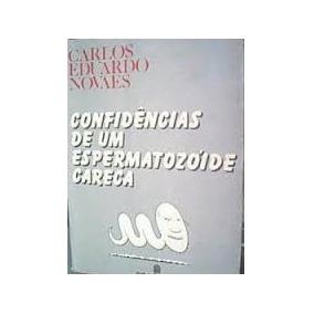 Confidencias De Um Espermatozoide Careca - Carlos Eduardo No