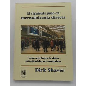 El Siguiente Paso En Mercadotecnia Directa/ Dick Shaver