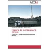 Historia De La Maquinaria Minera: Evolución Y D Envío Gratis
