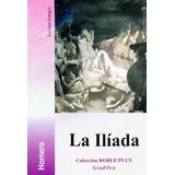 La Iliada, De Homero, Editorial Gradifco. Versión Completa.