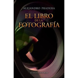 El Libro De La Fotografia - Alejandro Pradera