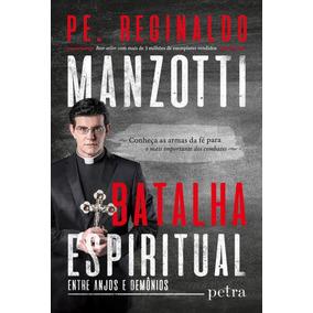 Batalha Espiritual: Entre Anjos E Demônios - Pe. Reginaldo