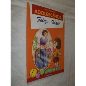 Livro - Sexo E Sexualidade - Adolescência - Feliz...idade