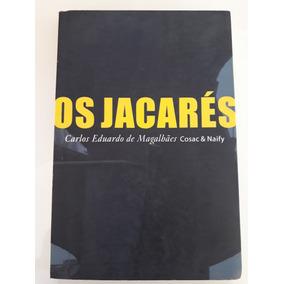 Livro :os Jacarés - Carlos Eduardo De Magalhães Cosac&naify
