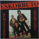 Eskorbuto Vinyl Demasiados Enemigos Re Issue