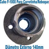 Cubo De Roda F-1000 Diâm Externo 140mm P/ Carretinha Reboque