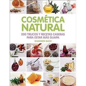 Cosmética Natural.200 Trucos Y Recetas Caseras Envío Gratis