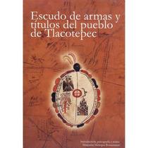 Escudo De Armas Y Títulos Del Pueblo De Tlacotepec.