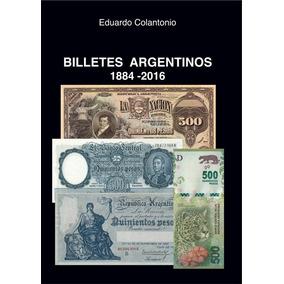 Catalogo Billetes Argentinos 1884-2016 Eduardo Colantonio