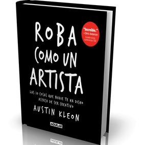 Roba Como Un Artista Por Austin Kleon [libro Ebook En Pdf]