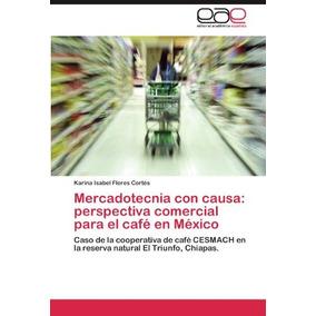 Libro Mercadotecnia Con Causa: Perspectiva Comercial Para El
