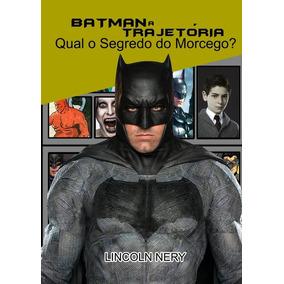 Livro: Batman A Trajetória - Qual O Segredo Do Morcego?